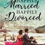 Happily Married Happily Divorced by Swati Kumari