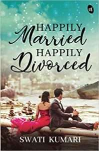 Happily Married Happily Divorced by Swati Kumari